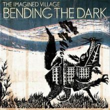 The Imagined Village - Bending the Dark